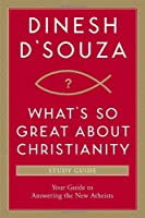 What's So Great about Christianity Study Guide: Your Guide to Answering the New Atheists by Dinesh D Souza(2009-12-01)