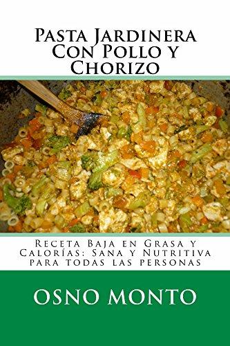 Pasta Jardinera Con Pollo y Chorizo: Receta Baja En Grasa y Calorías: Sana y Nutritiva Para Todas Las Personas (Mi Receta Favorita nº 14) (Spanish Edition)