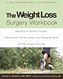 The Weight Loss Surgery Workbook: Deciding on Bariatric Surgery, Preparing for the Procedure, and Changing Habits for Post-Surgery Suc (A New Harbinger Self-Help Workbook)