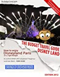 How To Enjoy Disneyland Paris on a Tight Budget - BUDGET TRAVEL GUIDE - EuroDisney - Disneyland Resort - Disneyland Park (English Edition)