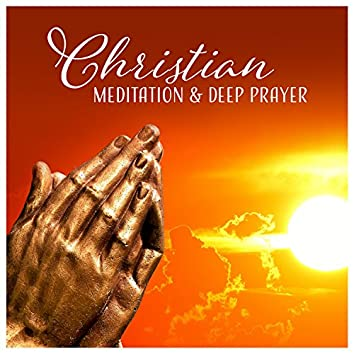 Christian Meditation & Deep Prayer - Peaceful Moments, Connection with God, Spirituality & Healing, Higher Path, Inner Peace