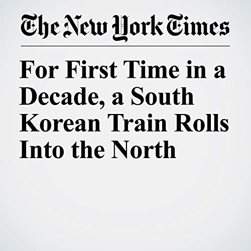 『For First Time in a Decade, a South Korean Train Rolls Into the North』のカバーアート