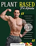 Plant Based for Athletes: This Book Contains 2 Manuscripts: 'Anti Inflammatory Diet' + 'Anti Anxiety Diet'. Foods For Sportsmen To Eliminate Muscle Inflammation And Performance Anxiety