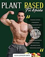 """Plant Based for Athletes: This Book Contains 2 Manuscripts: """"Anti Inflammatory Diet"""" + """"Anti Anxiety Diet"""". Foods For Sportsmen To Eliminate Muscle Inflammation And Performance Anxiety"""