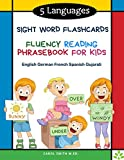 5 Languages Sight Word Flashcards Fluency Reading Phrasebook for Kids - English German French Spanish Gujarati: 120 Kids flash cards high frequency ... and colorful pictures: kindergarten - grade 3