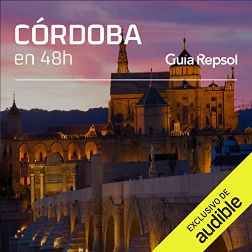 Córdoba en 48 horas (Narración en Castellano) [Cordoba in 48 Hours] Audiobook By Guía Repsol cover art