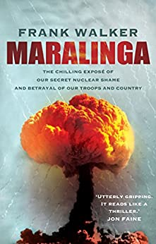 Maralinga: The chilling expose of our secret nuclear shame and betrayal of our troops and country by [Frank Walker]
