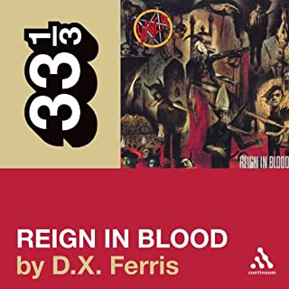 Slayer's 'Reign in Blood' (33 1/3 Series)                   By:                                                                                                                                 D. X. Ferris                               Narrated by:                                                                                                                                 Christian Rummel                      Length: 4 hrs and 20 mins     23 ratings     Overall 4.4