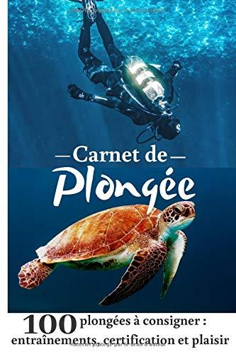 Carnet de Plongée: pour Consigner 100 Plongées Sous Marine | Entraînement, Certification et Plaisir | Dive Logbook Scuba Log Book en Français | ... Plongée pour Adulte Homme Femme Ado Enfant