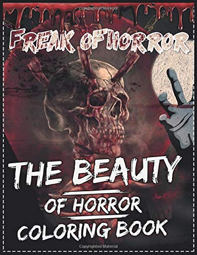freak Of Horror The Beauty Of Horror Coloring Book: Scary Creatures And Creepy Serial Killers From Classic Horror Movies Halloween Holiday Gifts for Adults Kids