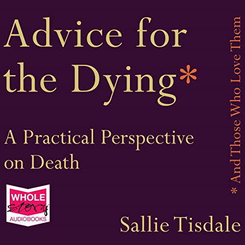 Advice for the Dying (and Those Who Love Them) audiobook cover art