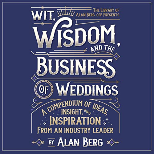 Wit, Wisdom and the Business of Weddings audiobook cover art