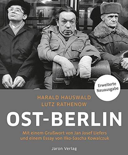 Ost-Berlin: Mit einem Grußwort von Jan Josef Liefers und einem Essay von Ilko-Sascha Kowalczuk: Mit einem Gruwort von Jan Josef Liefers und einem Essay von Ilko-Sascha Kowalczuk