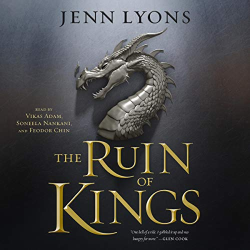The Ruin of Kings                   Written by:                                                                                                                                 Jenn Lyons                               Narrated by:                                                                                                                                 Feodor Chin,                                                                                        Vikas Adam,                                                                                        Soneela Nankani                      Length: 27 hrs and 15 mins     9 ratings     Overall 3.9