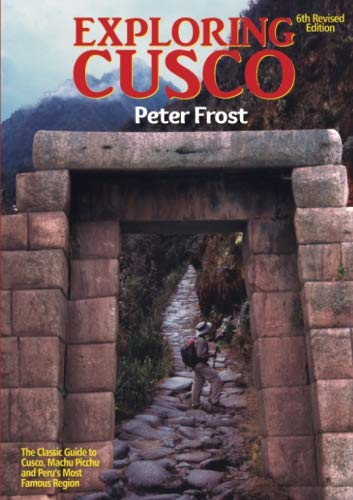 Exploring Cusco: 6th Revised Edition