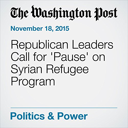 Republican Leaders Call for 'Pause' on Syrian Refugee Program cover art