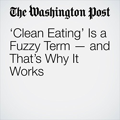'Clean Eating' Is a Fuzzy Term — and That's Why It Works copertina