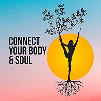 Connect Your Body & Soul – Meditation New Age Music