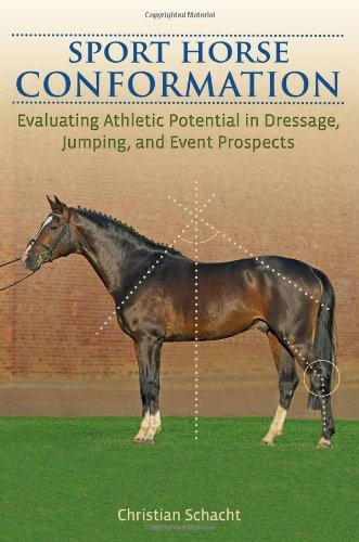 Sport Horse Conformation: Evaluating Athletic Potential in Dressage, Jumping and Event Prospects...