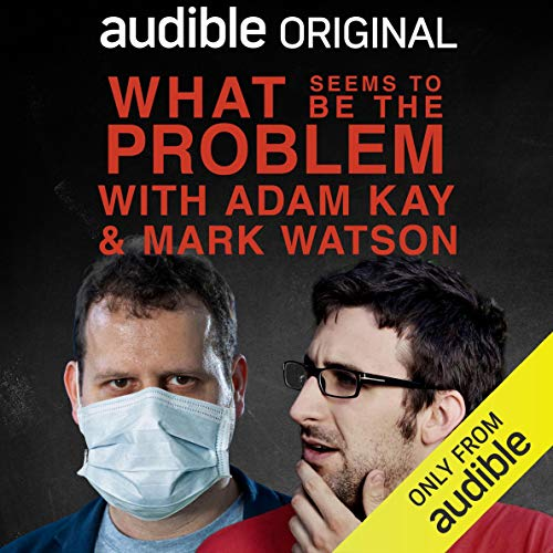 What Seems to Be the Problem with Adam Kay and Mark Watson audiobook cover art