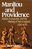 Manitou and Providence: Indians, Europeans, and the Making of New England, 1500-1643 (English Edition)