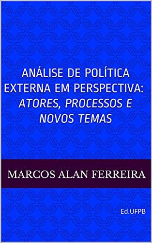 Análise de Política Externa em Perspectiva: Atores, Processos e Novos Temas: Ed.UFPB