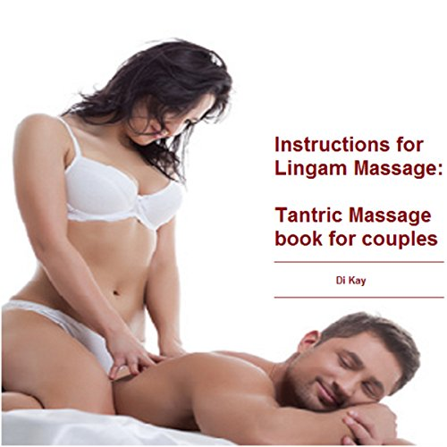 Inѕtruсtiоnѕ for Lingam Mаѕѕаgе: Tantric Massage Book for Couples audiobook cover art