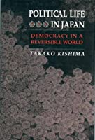 Political Life in Japan: Democracy in a Reversible World (Princeton Legacy Library)