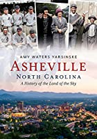 Asheville, North Carolina: A History of the Land of the Sky (America Through Time)