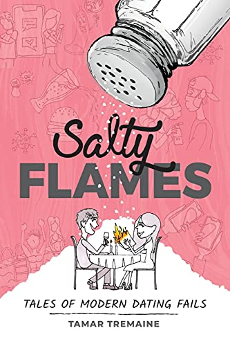 Salty Flames: Tales of Modern Dating Fails