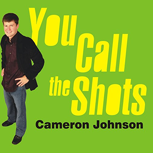 You Call the Shots                   By:                                                                                                                                 Cameron Johnson,                                                                                        John David Mann                               Narrated by:                                                                                                                                 William Dufris                      Length: 8 hrs and 9 mins     31 ratings     Overall 3.0