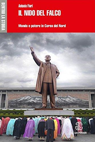 Il nido del falco. Mondo e potere in Corea del Nord