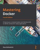 Mastering Docker: Enhance your containerization and DevOps skills to deliver production-ready applications, 4th Edition (English Edition)