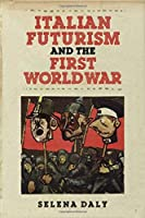 Italian Futurism and the First World War (Toronto Italian Studies)