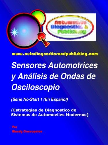 Sensores Automotrices y Análisis de Ondas de Osciloscopio (Estrategias de Diagnostico de Sistemas Automotrices Modernos nº 1)