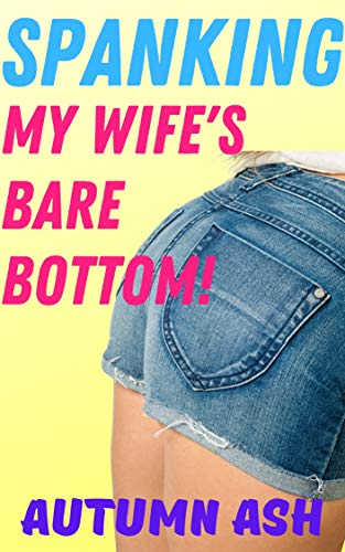 SPANKING My Wife's Bare Bottom!: Na…