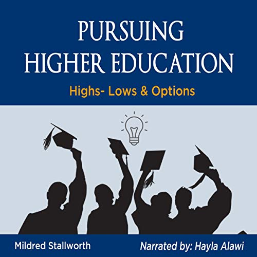 Pursuing Higher Education: Highs, Lows, & Options cover art