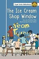 The Ice Cream Shop Window (Team Turbo Adventures)