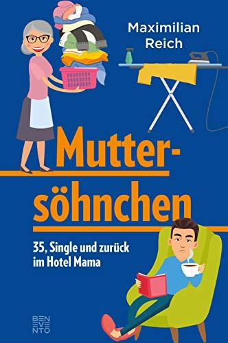 Muttersöhnchen: 35, Single und zurück im Hotel Mama