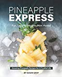 Pineapple Express: Fun, Colorful Recipes from Hawaii - Amazing Pineapple Recipes for A Fruitful Life