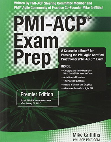 PMI-ACP Exam Prep, Premier Edition: A Course in a Book for Passing the PMI Agile Certified Practitioner (PMI-ACP) Exam by Mike Griffiths PMI-ACP PMP CSM (2012) Paperback