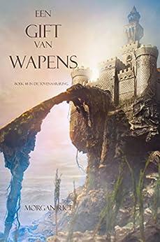 Een Gift Van Wapens (Boek #8 In De Tovenaarsring) van [Morgan Rice]