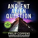 The Ancient Alien Question, 10th Anniversary Edition: An Inquiry into the Existence, Evidence, and Influence of Ancient Visitors