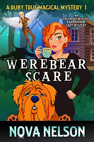 Werebear Scare: An Eastwind Witches Paranormal Cozy Mystery (A Ruby True Magical Mystery Book 1) by [Nova Nelson]
