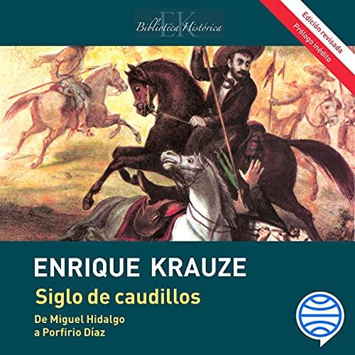 Siglo de caudillos: Biografía política de México (1810-1910)
