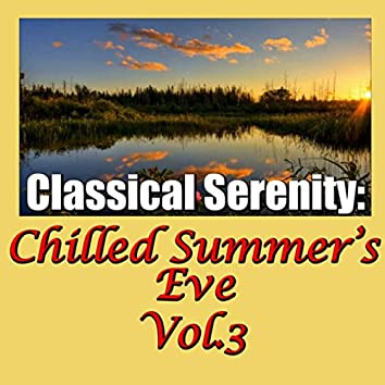 Classical Serenity: Chilled Summer's Eve, Vol.3