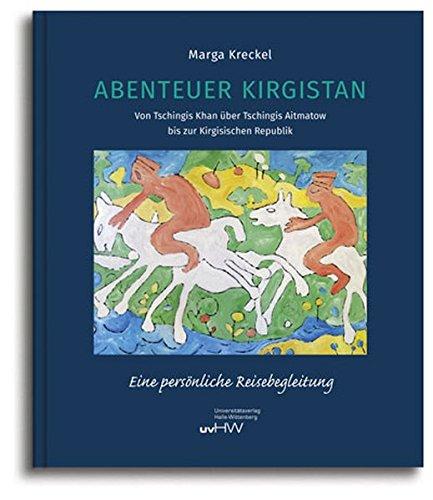 Abenteuer Kirgistan: Von Tschingis Khan über Tschingis Aitmatow bis zur Kirgisischen Republik
