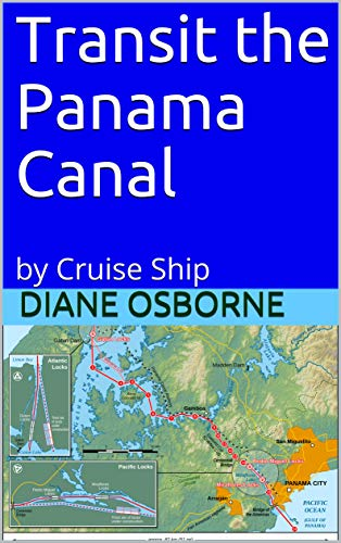 Transit the Panama Canal: by Cruise Ship (English Edition)