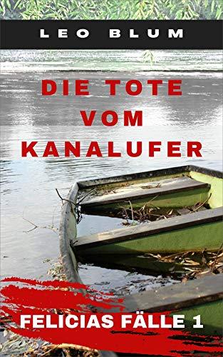 Die Tote vom Kanalufer: Felicias Fälle 1
