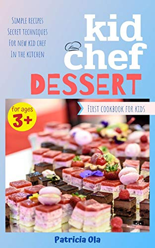 Kid Chef Dessert: Simple Recipes Secret Techniques For New Kids Chef In The Kitchen (First Cookbook for Kids 6) (English Edition)
